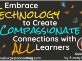 Guest Blog Post | Embrace Technology to Create Compassionate Connections with ALL Learners @dbc_inc #TechWithHeart #ISTE19